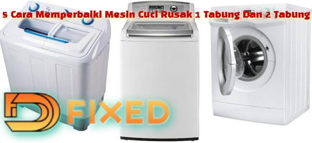 5 Cara Memperbaiki Mesin Cuci Rusak 1 Tabung Dan 2 Tabung