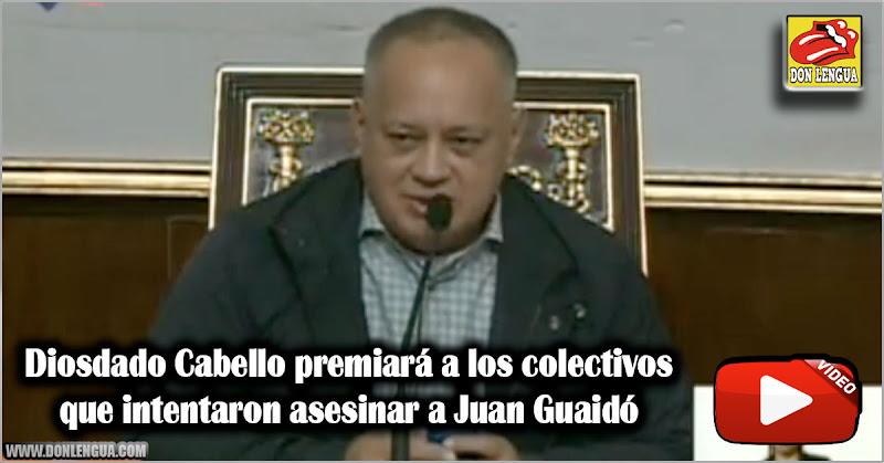 Diosdado Cabello premiará a los colectivos que intentaron asesinar a Juan Guaidó