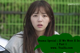 SINOPSIS Drama Spesial : If We Were A Season 1 PART 2