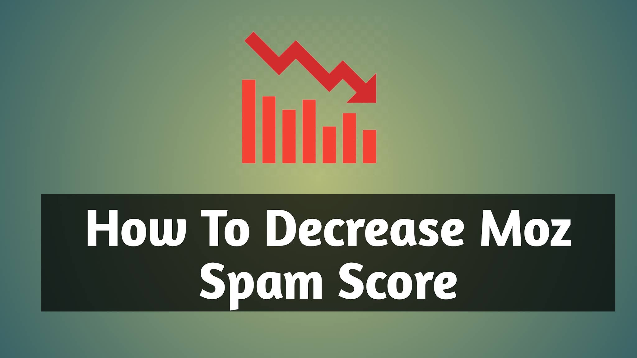 How To Decrease Moz Spam Score