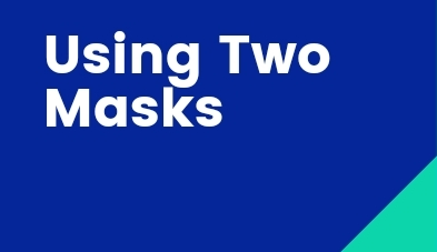 Using Two Masks