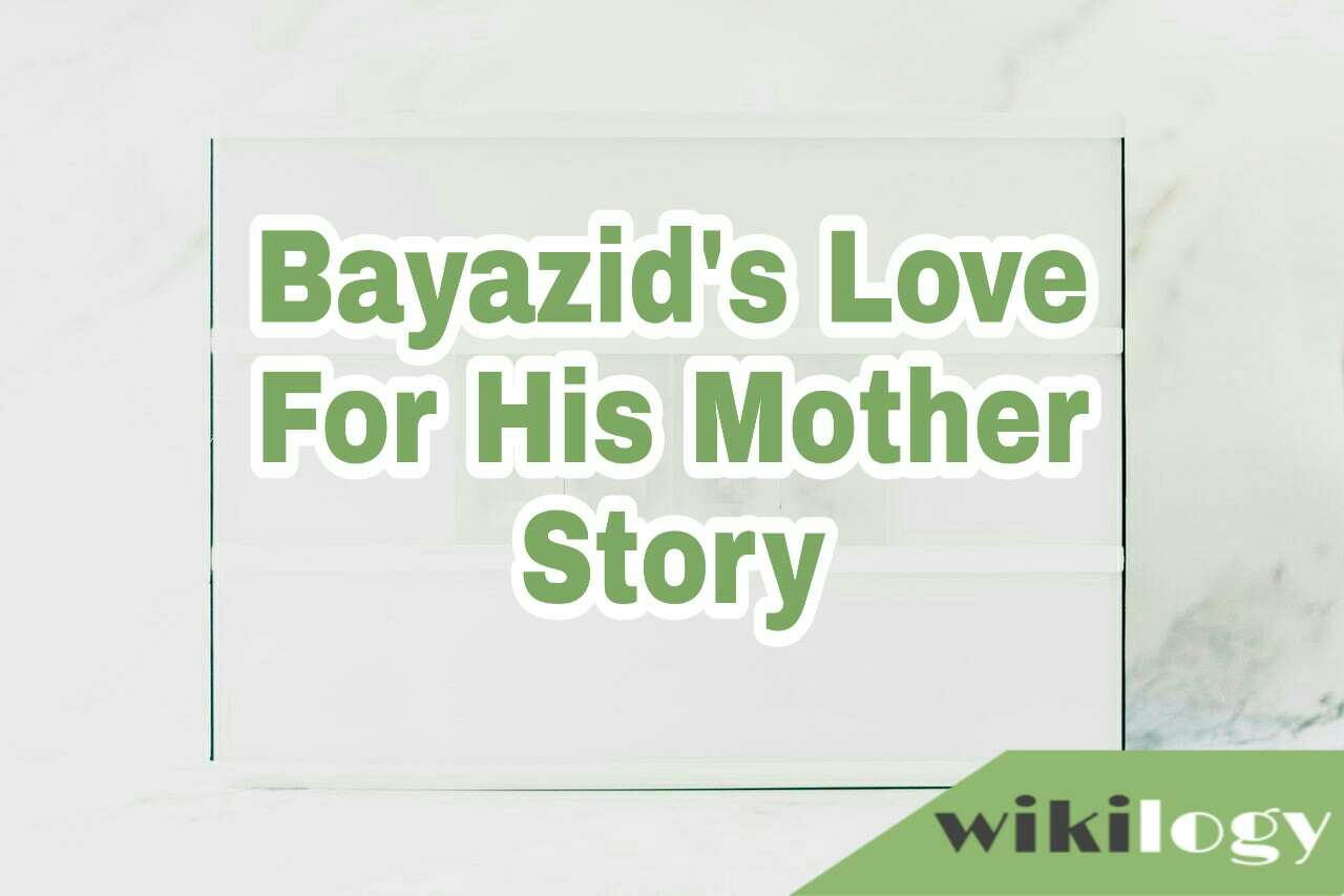 bayazid devotion to his mother completing story/ story bayazid love for his mother