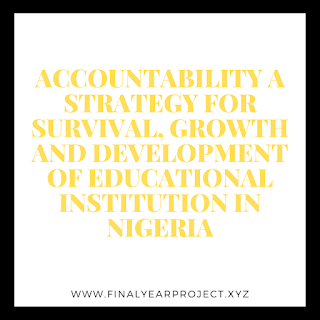 ACCOUNTABILITY A STRATEGY FOR SURVIVAL, GROWTH AND DEVELOPMENT OF EDUCATIONAL INSTITUTION IN NIGERIA