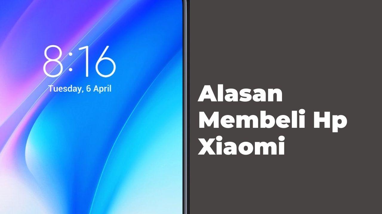 Alasan membeli handphone Xiaomi