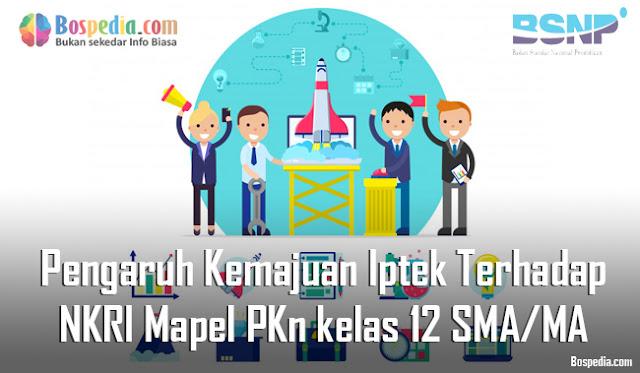 Materi Pengaruh Kemajuan Iptek Terhadap NKRI Mapel PKn kelas 12 SMA/MA