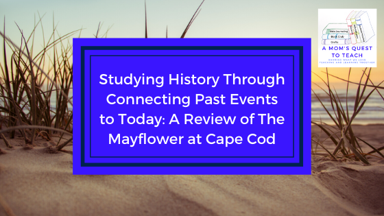 Text: Studying History Through Connecting Past Events to Today: A Review of The Mayflower at Cape Cod; background image of seashore