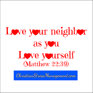 Love your neighbor as you love yourself. (Matthew 22:39)