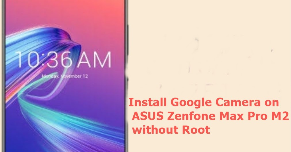 How to install Google Camera on ASUS Zenfone Max Pro M2 without root