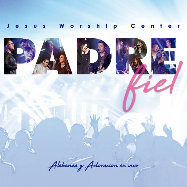 Jesus Worship Center – Padre Fiel 2017