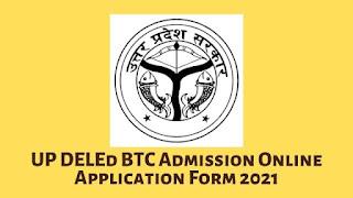 UP DELEd BTC Admission Online Application Form 2021