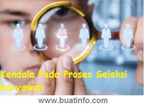Buat Info - Kendala-kendala pada proses seleksi karyawan