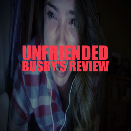 Unfriended (Busby's Review)