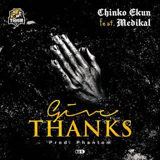 [MUSIC] Chinko Ekun – Give Thanks ft. Medikal