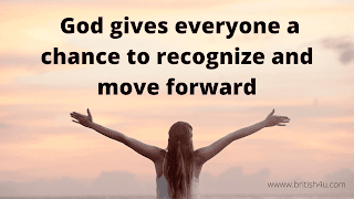 God gives everyone a chance to recognize and move forward
