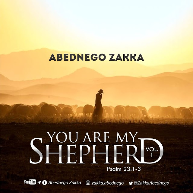 """Music : Abednego Zakka - You Are My Shepherd - Produced By """"Bashegs"""