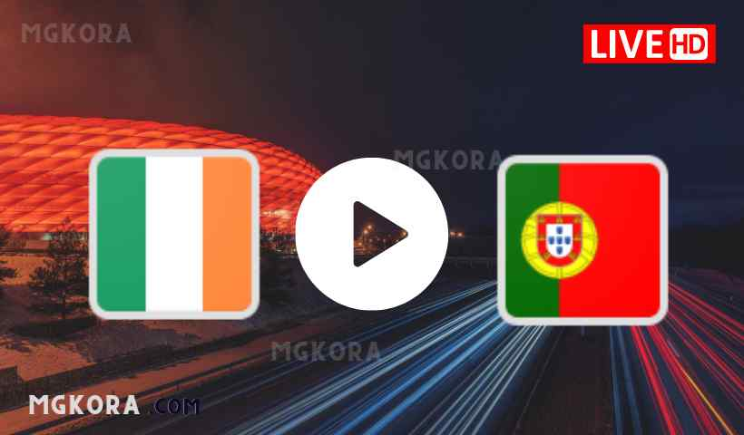 بث مباشر مشاهدة مباراة البرتغال ضد إيرلندا اليوم في تصفيات كأس العالم 2022