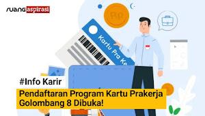 Pendaftaran Gelombang 8 Program Kartu Prakerja Dibuka, ini Syarat Pendaftaran!