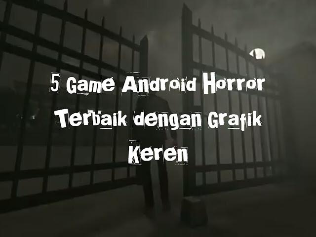 5 Game Android Horror Terbaik dengan Grafik Keren