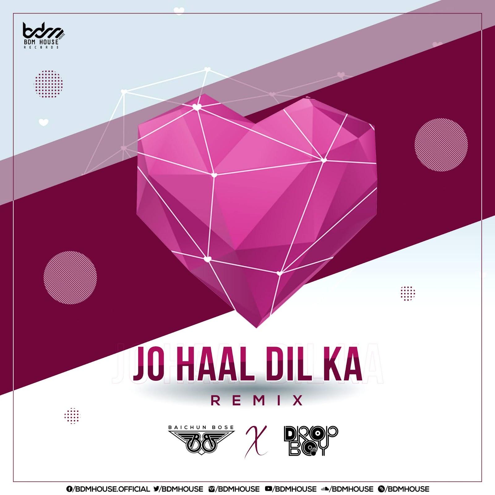 Jo Haal Dil Ka (Remix) - Dj Baichun x Dropboy