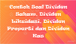 Contoh Soal Dividen Saham, Dividen Likuidasi, Dividen Properti dan Dividen Kas