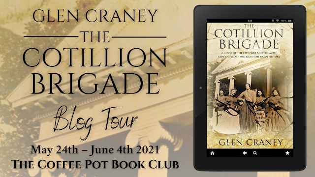 [Blog Tour] 'The Cotillion Brigade'  (A Novel of the Civil War and the Most Famous Female Militia in American History)  By Glen Craney #HistoricalFiction