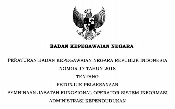 Tentang Petunjuk Pelaksanaan Pembinaan Jabatan Fungsional Operator Sistem Informasi Admin PERATURAN BKN NOMOR 17 TAHUN 2018 TENTANG PETUNJUK PELAKSANAAN PEMBINAAN JABATAN FUNGSIONAL OPERATOR SISTEM INFORMASI ADMINISTRASI KEPENDUDUKAN