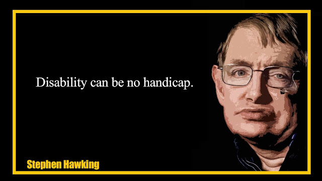 Disability can be no handicap Stephen Hawking