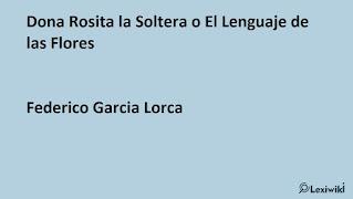 Dona Rosita la Soltera o El Lenguaje de las FloresFederico Garcia Lorca