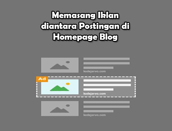 Cara Memasang Iklan Diantara Post di Homepage Blog