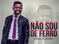 Kyaku Kyadaff - Não Sou De Ferro | Download