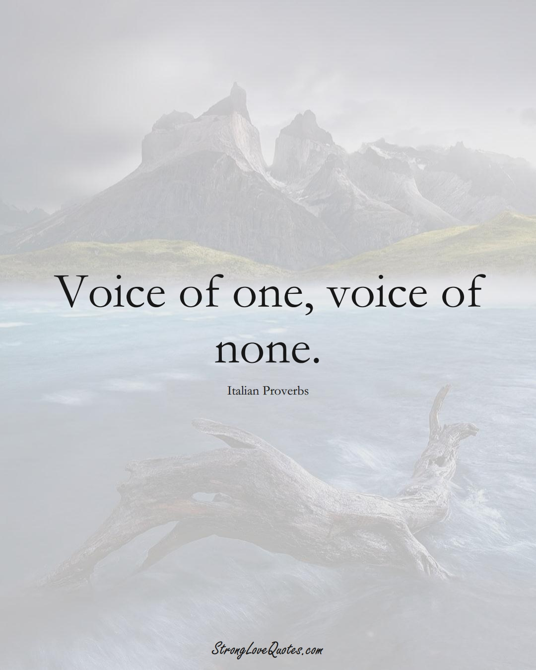 Voice of one, voice of none. (Italian Sayings);  #EuropeanSayings