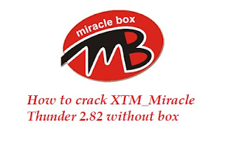 How to-Crack-Miracle-Box-Without Box-Download XTM_Miracle Thunder-Free