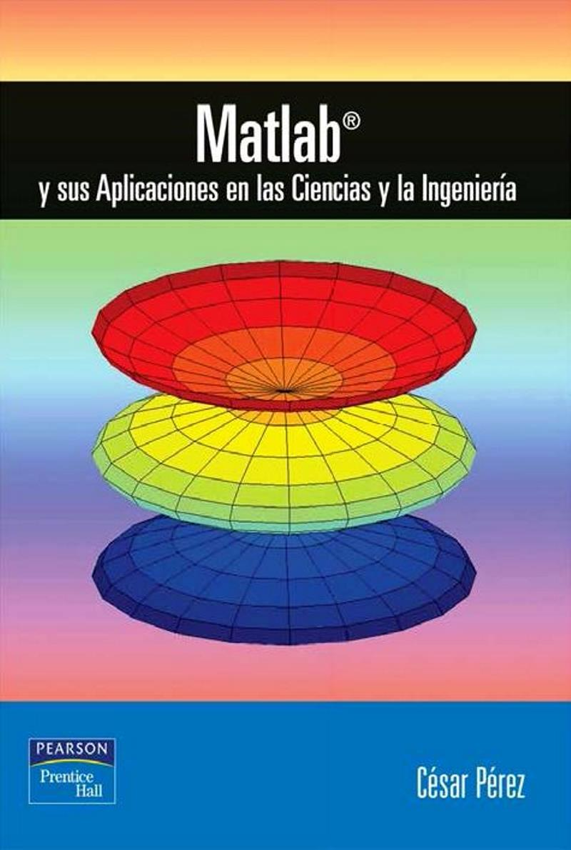 Matlab y sus Aplicaciones en las Ciencias y la Ingeniería – César Pérez López