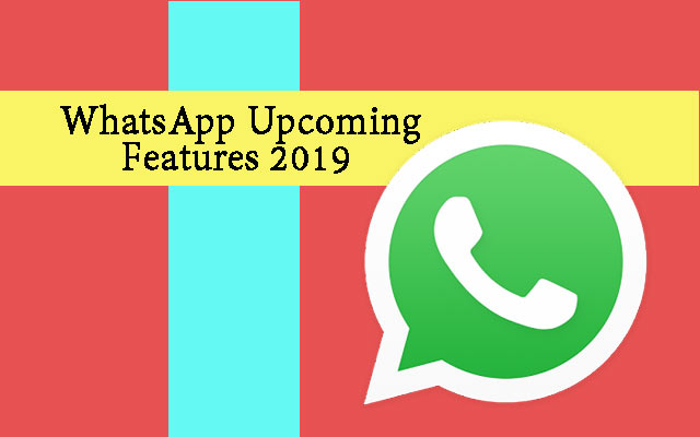 WhatsApp Upcoming Features 2019