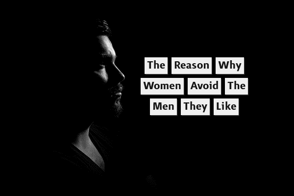 The reason why women avoid the men they like