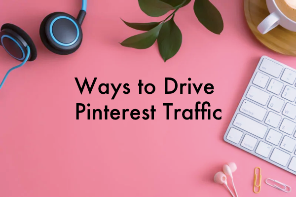 Ways to Drive Pinterest Traffic