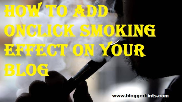 How to Add Onclick Smoking Effect on Your Blog