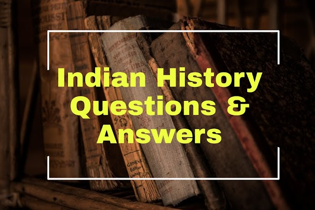 INDIAN HISTORY -100 GK Questions & Answers on Indian History