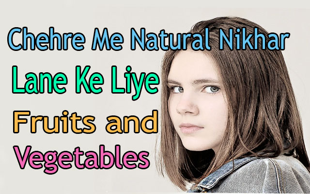 Chehre Me Natural Nikhar Lane Ke Liye  Fruits and Vegetables