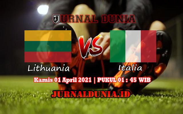 Prediksi Lithuania Vs Italia , Kamis 01 April 2021 Pukul 01.45 WIB