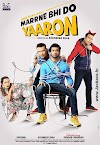 Marrne Bhi Do Yaaron: Box Office, Budget, Hit or Flop, Predictions, Posters, Cast & Crew, Release, Story, Wiki