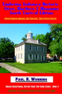 Exploring Indiana's Historic Sites, Markers & Museums - South Central Edition