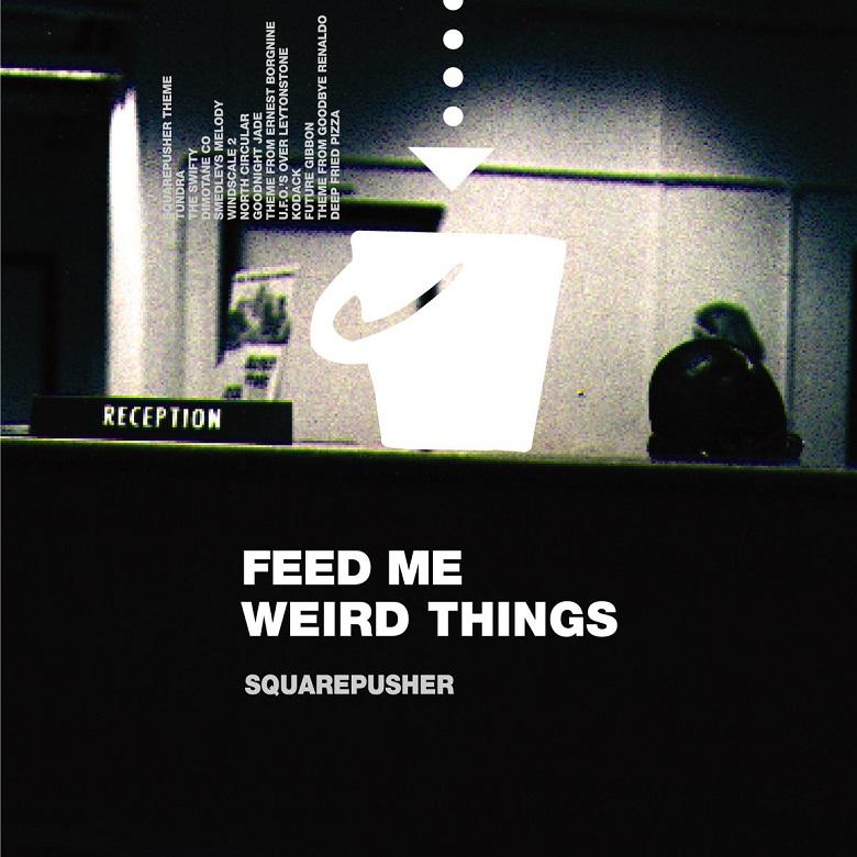 Squarepusher — Feed Me Weird Things