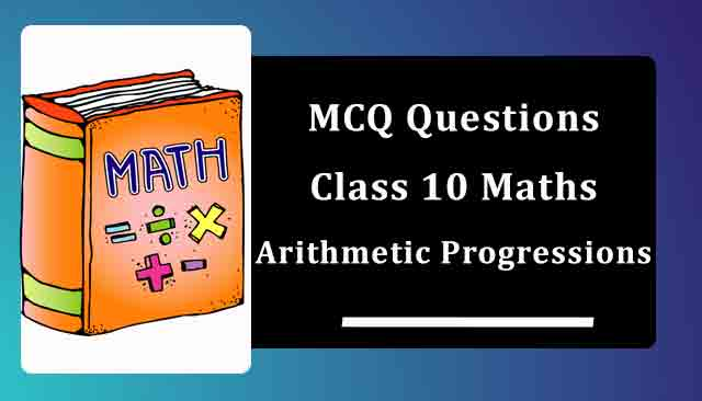 MCQ Questions for Class 10 Maths Chapter 5 Arithmetic Progressions with Answers