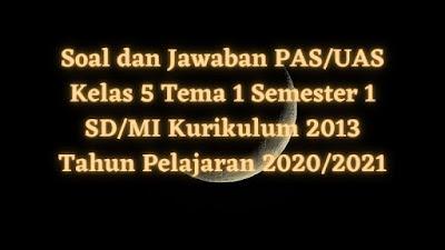 Soal dan Jawaban PAS/UAS Kelas 5 Tema 1 Semester 1 SD/MI Kurikulum 2013 TP 2020/2021