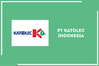 Lowongan Kerja PT Katolec Indonesia