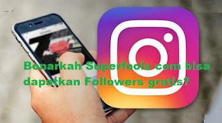 Benarkah Superfools com bisa dapatkan Followers gratis dengan aman?
