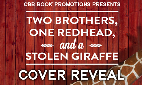Cover Reveal: Two Brothers, One Redhead, and a Stolen Giraffe