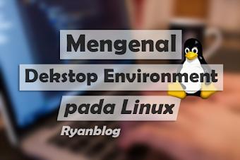 Apa Itu Dekstop Environment pada Linux?