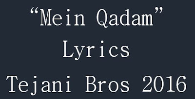 """Mein Qadam"" Tejani Brothers Noha Lyrics"
